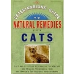 The Veterinarians' Guide to Natural Remedies for Cats: Safe and Effective Alternative Treatments and Healing Techniques from the Nation's Top Holistic Vet (Paperback) by Martin Zucker